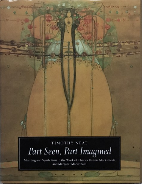 Part Seen, Part Imagined: Meaning and Symbolism in the Work of Charles Rennie Mackintosh and Margaret Macdonald
