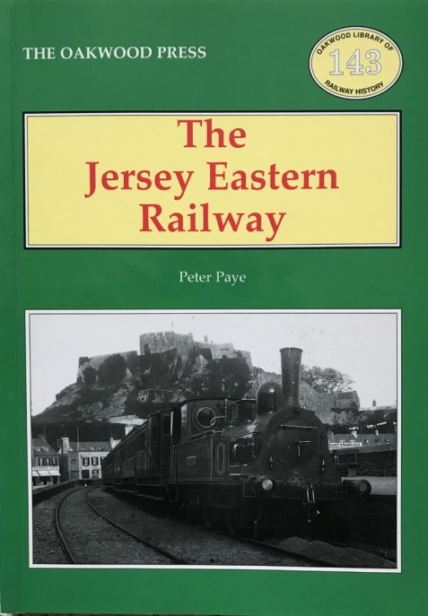 The Jersey Eastern Railway (Oakwood Library of Railway History) By Peter Paye