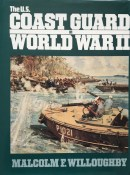 The U.S. Coastguard in World War II By Malcolm F. Willoughby