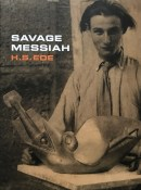 Savage Messiah: A Biography of the Sculptor Henri Gaudier-Brzeska By H. S. Ede