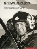 Test Flying in Lancashire from Samlesbury and Warton Aerodromes: Volume 2 By James H. Longworth - Signed Copy