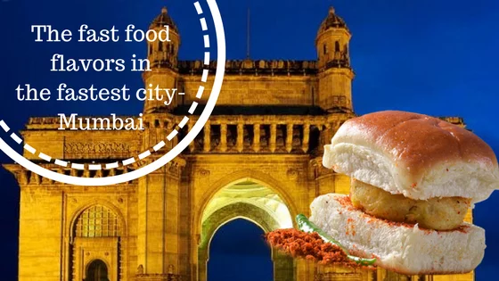 The fast food flavors in the fastest city- Mumbai