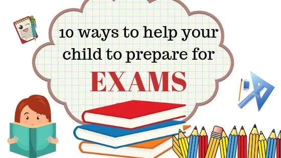 10 tips on how to help your child prepare for exams
