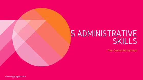 5 Administrative Skills That Cannot Be Imitated