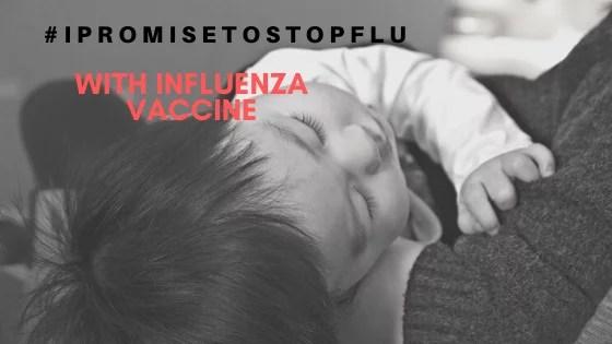 #IPromiseToStopFlu For My Child Every Year with Influenza Vaccine