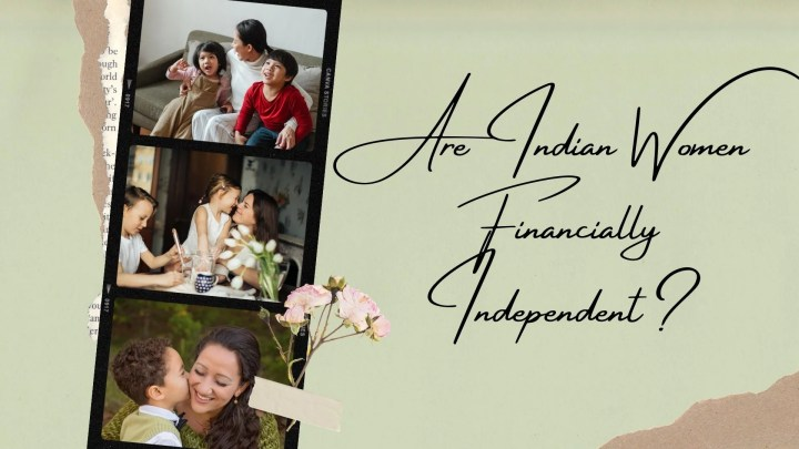 Are Indian Women Financially Independent?