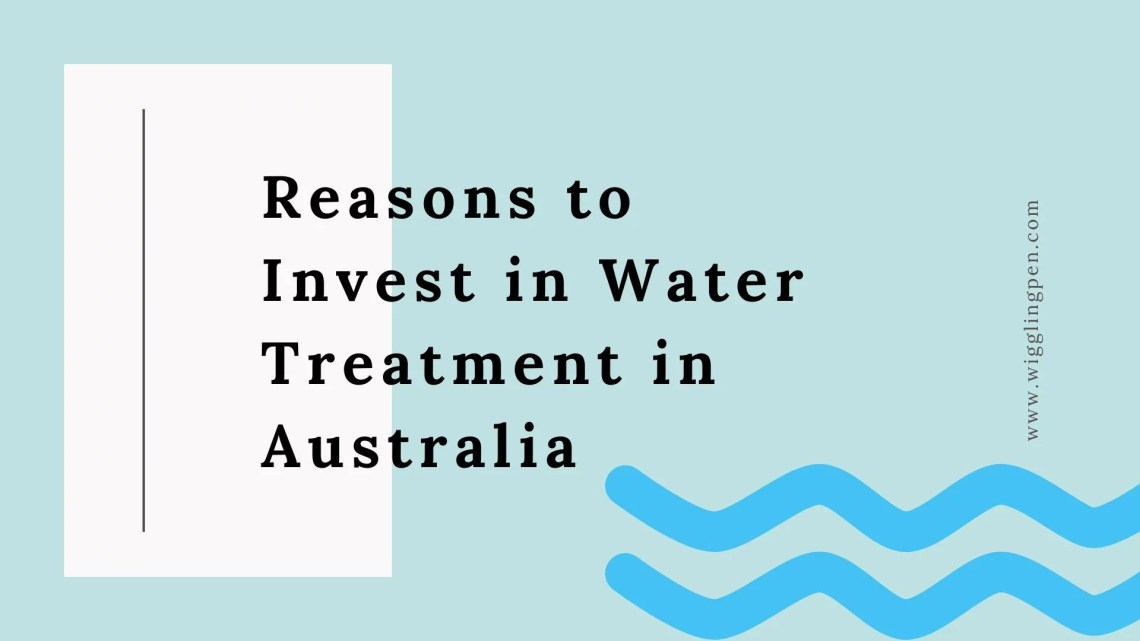 Reasons to Invest in Water Treatment in Australia