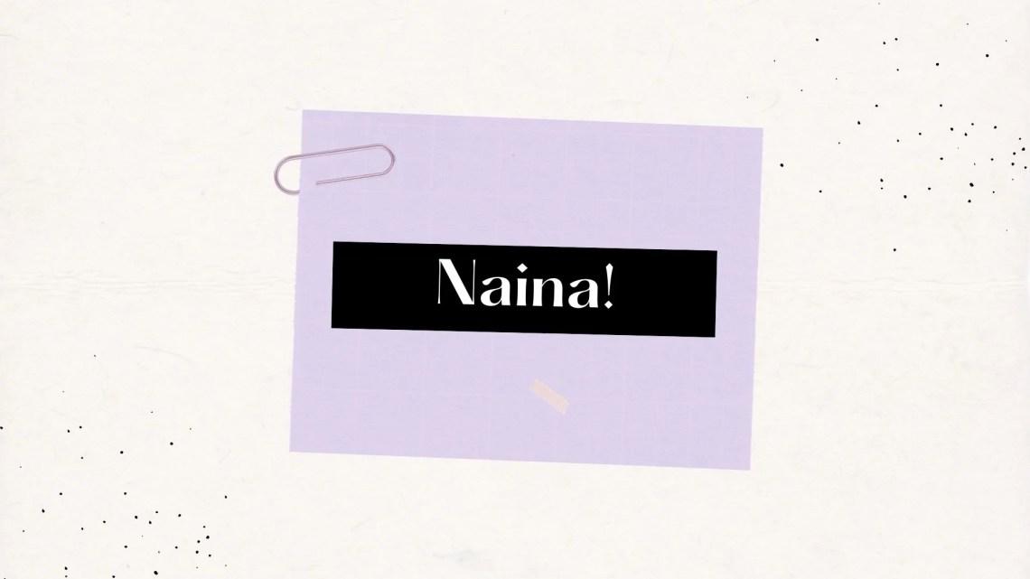 Naina….