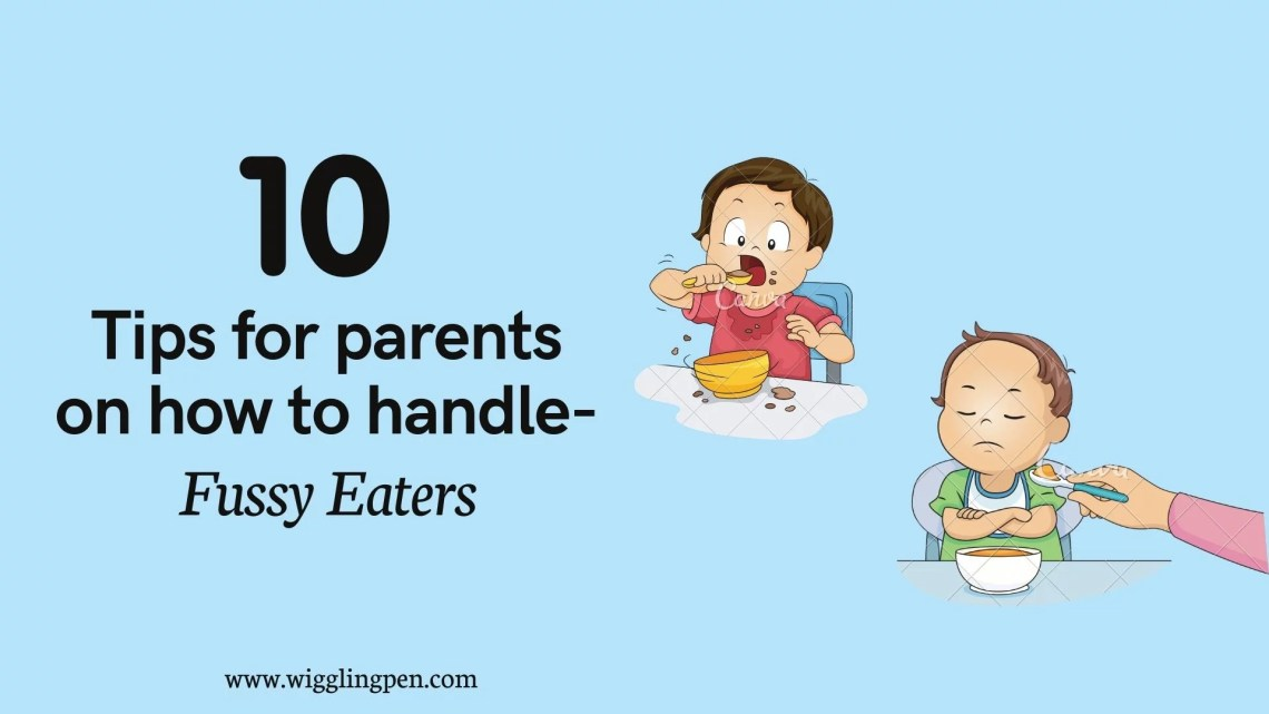 Fussy Eaters- 10 tips for parents on how to handle them.