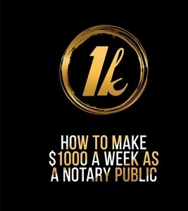 How to Earn $1000 a Week as a Notary Public: Ultimate Guide to Building A Successful Notary Business