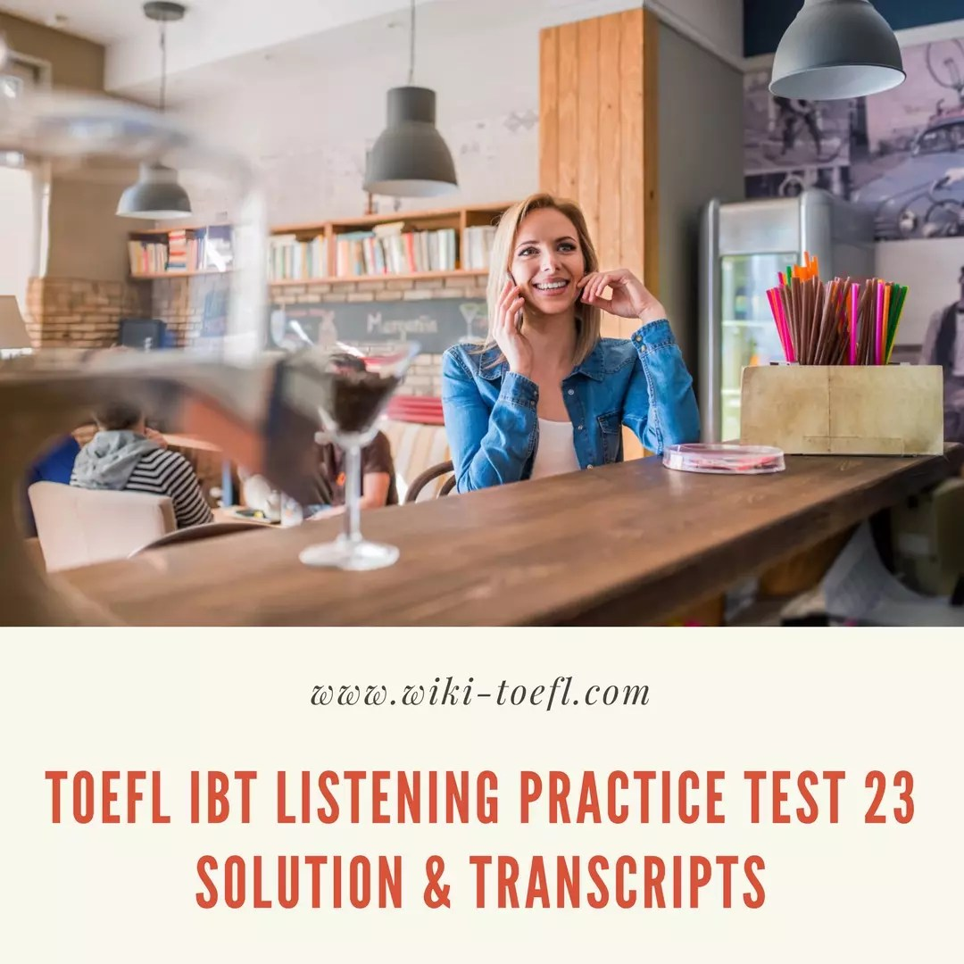 TOEFL IBT Listening Practice Test 23 Solution & Transcripts