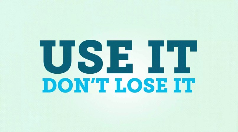 Use it don't lose it