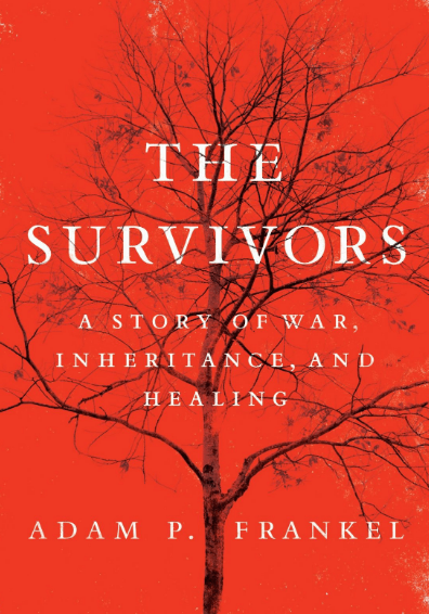 Adam Frankel Book: The Survivors: A Story of War, Inheritance, and Healing