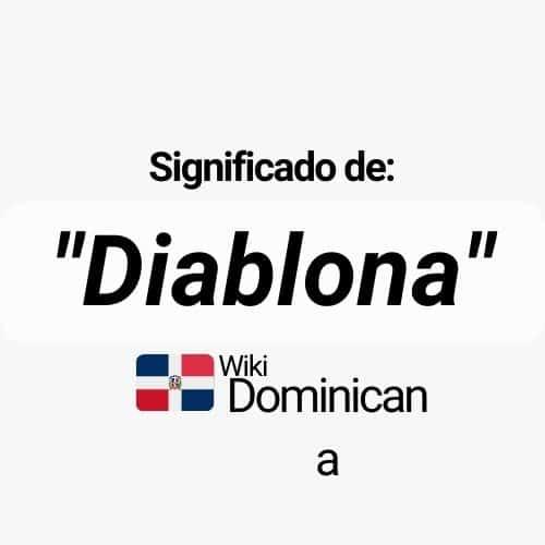 ¿Qué significa Diablona en República Dominicana?