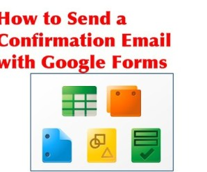 Tips To Send Confirmation Emails With Google Forms