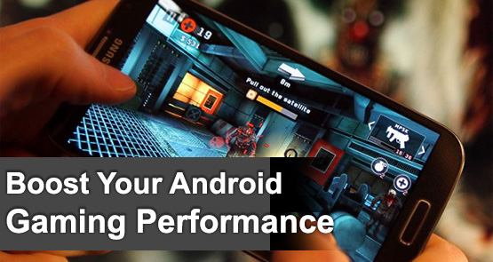 boost game performance in Android