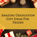 Amazing Graduation Gift Ideas For Friend