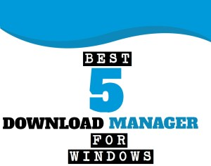 Top Five Secured Download Manager