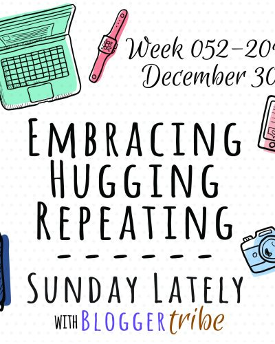 Sunday Lately :: Week 052-2018