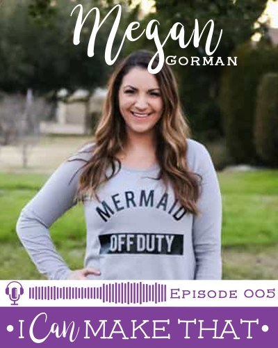 I Can Make That Podcast | Episode 005 :: Megan Gorman, Made for Mermaids