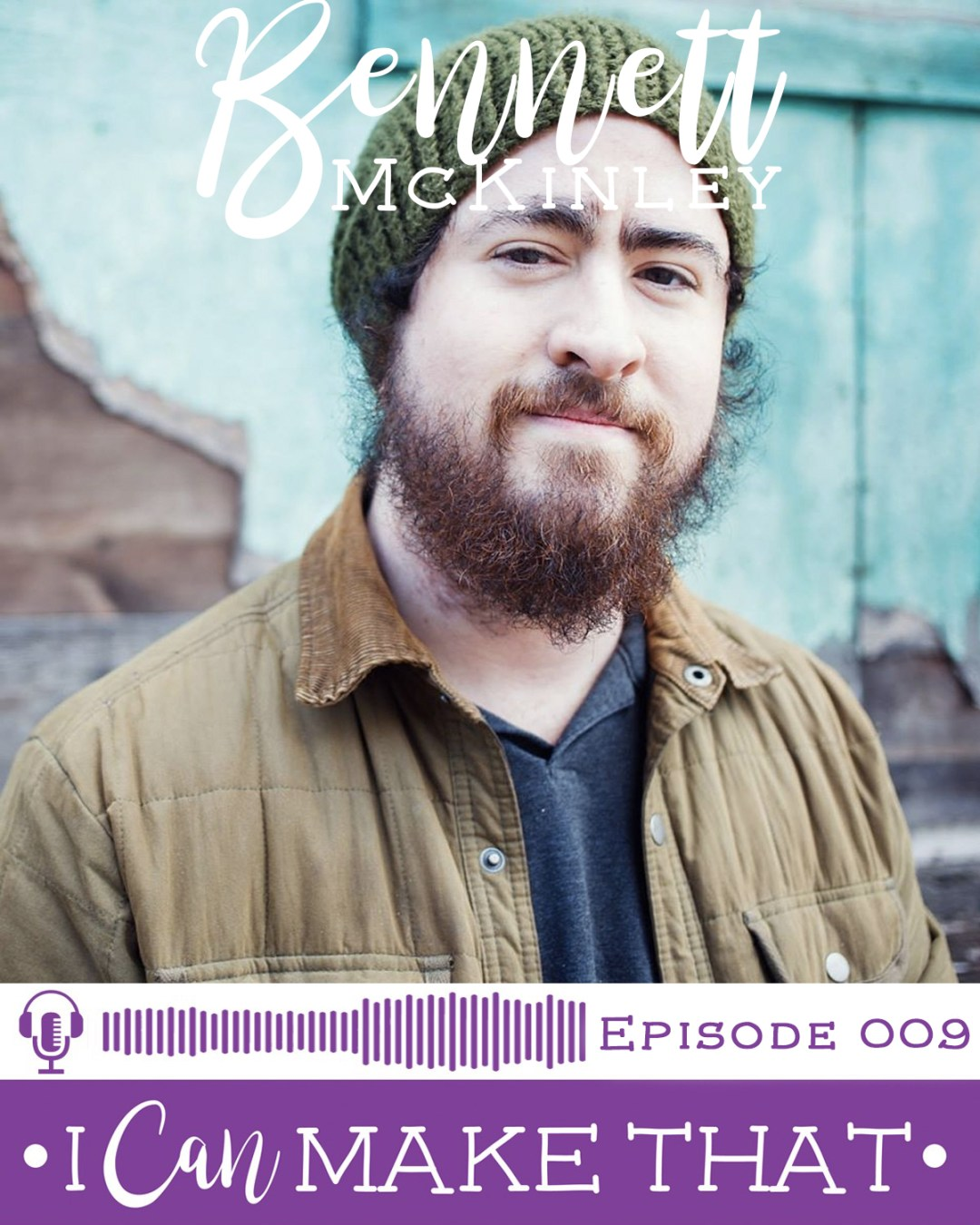 I Can Make That Podcast | Episode 009 :: Bennett McKinley
