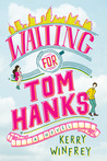BOOK REVIEW + EXCERPT:  Waiting for Tom Hanks by Kerry Winfrey