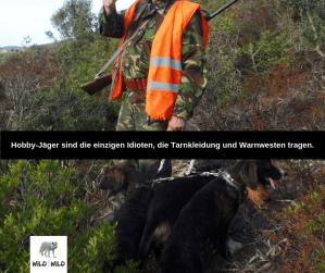 Hobby-Jäger sind die einzigen Idioten, die Tarnkleidung und Warnwesten tragen.
