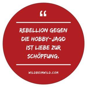 Rebellion gegen die Hobby-Jagd ist Liebe zur Schöpfung