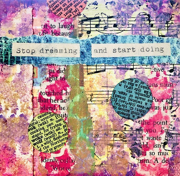 Stop Dreaming and Start Doing Mixed Media Art
