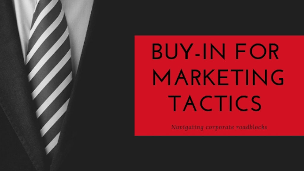 Buy-in for new marketing tactics
