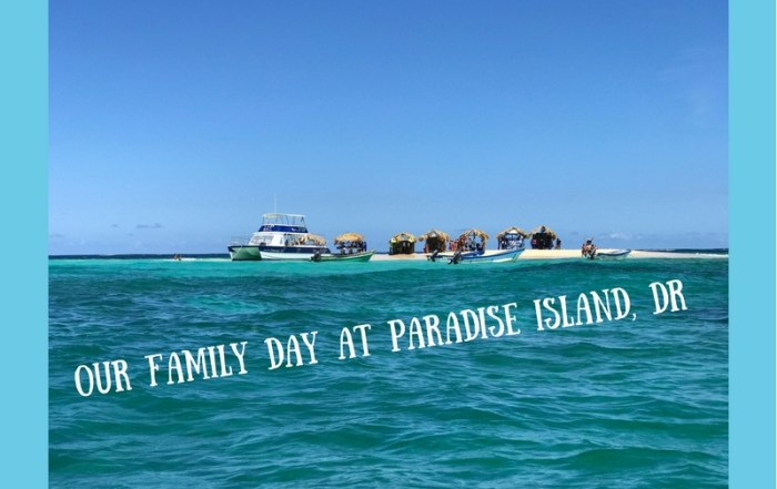 Why Our Family Loves Paradise Island in the Dominican Republic
