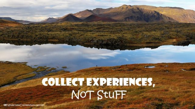 Collect experiences, not stuff