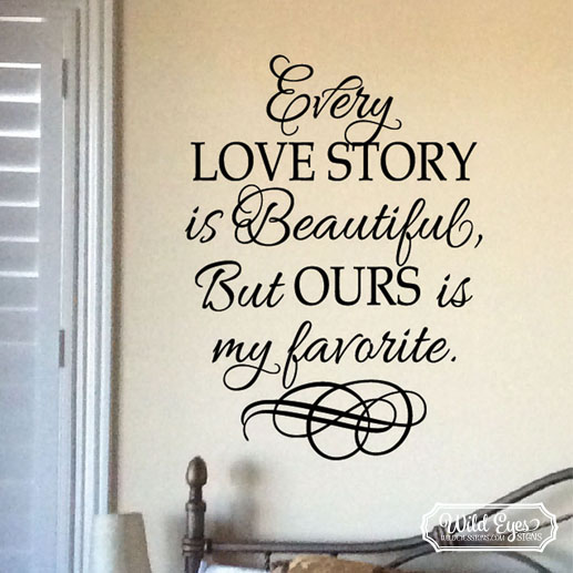 Every Love Story is Beautiful but ours is my favorite Vinyl Wall Decal