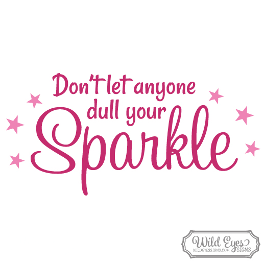 Don't let anyone dull your sparkle Vinyl Wall Decal Sticker Art Lettering