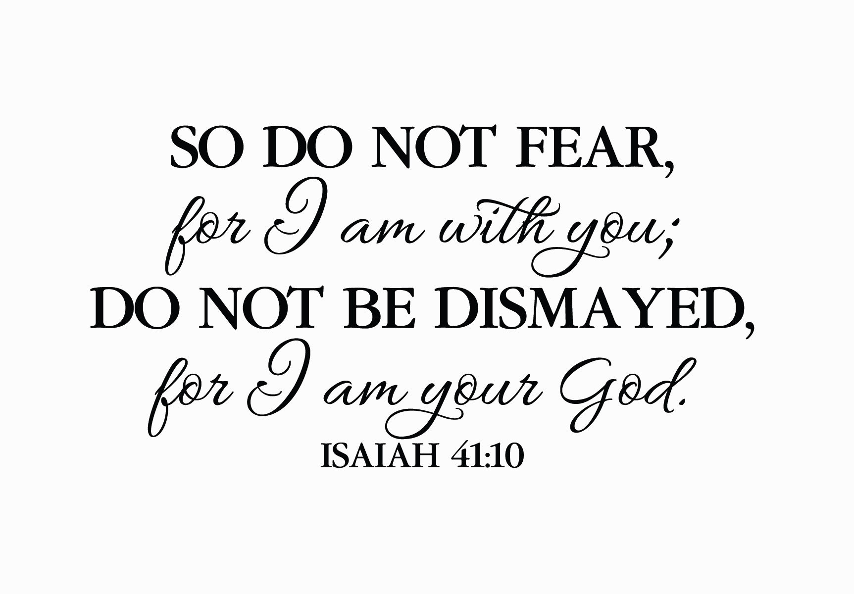 Isaiah 41:10 Vinyl Wall Decal 2 Do not fear for I am with