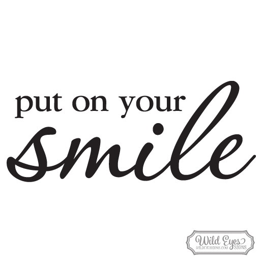 Put on your smile Vinyl Wall Decal