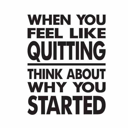 When you think about quitting think about why you started Vinyl Wall Decal