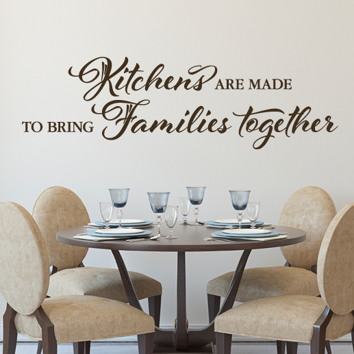 Kitchens Are Made To Bring Families Together Vinyl Wall Decal Dining Room