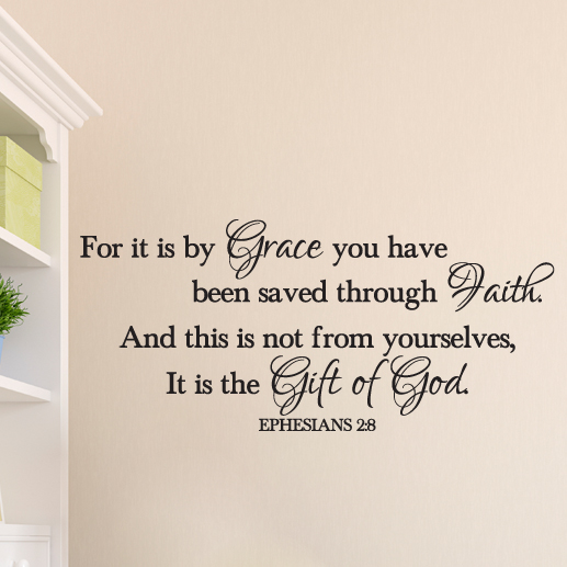 Ephesians 2:8 Vinyl Wall Decal 4 by Wild Eyes Signs Saved by Grace through  Faith - Scripture Religious Wall Vinyl, Bible Verse, Wall Home Decor Decal,