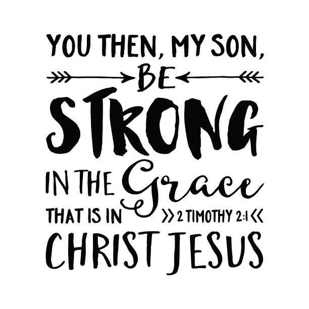 2 Timothy 2:1 Vinyl Wall Decal 1, Be strong in the grace