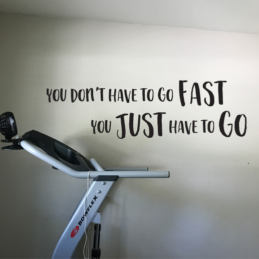 You don't have to go fast you just have to go Vinyl Wall Decal,