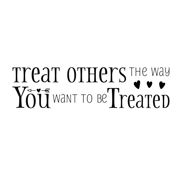 Treat Others the Way You Want to be Treated Vinyl Wall Decal