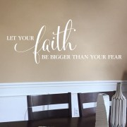 Let your faith be bigger than your fear Vinyl Wall Decal