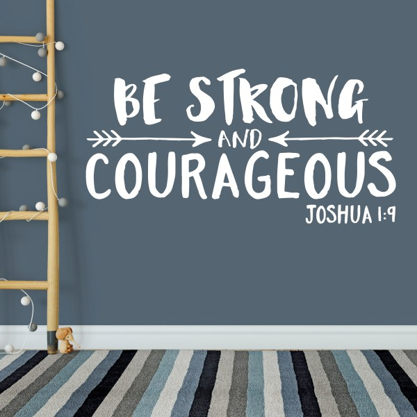 """""""Be strong and courageous. Do not be afraid; Do not be discouraged. The Lord your God will be with you wherever you go."""" Joshua 1:9"""