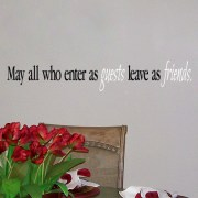 May all who enter as guests leave as friends Vinyl Wall Decal