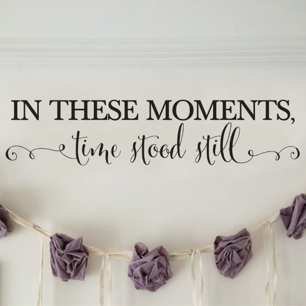 In These Moments Time Stood Still Vinyl Wall Decal 2