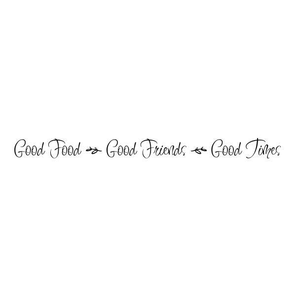 Good Food Good Friends Good Times