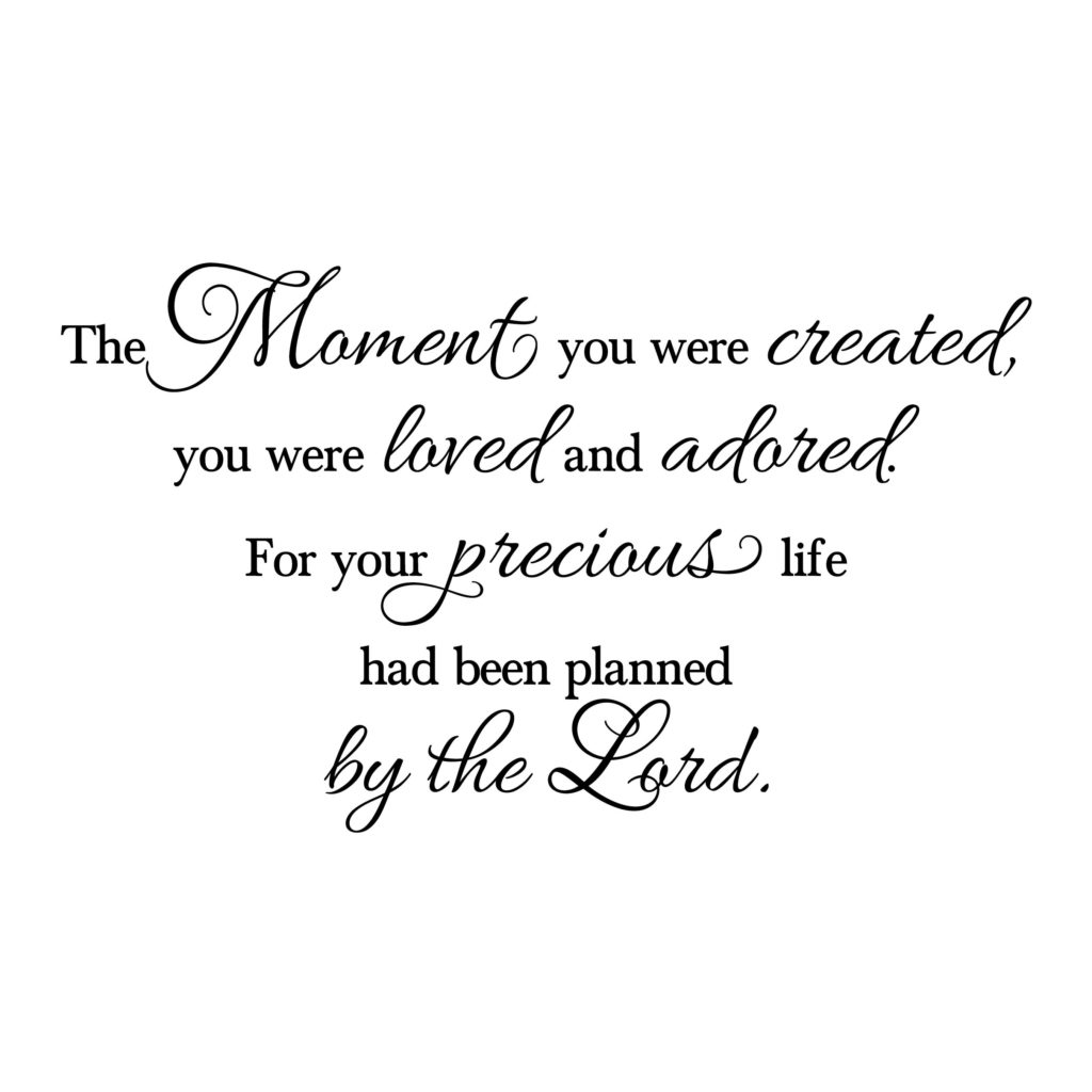 The moment you were created you were loved and adored
