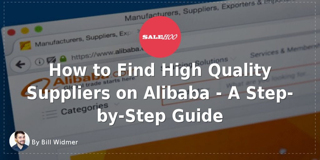 How to Find High Quality Suppliers on Alibaba – A Step-by-Step Guide