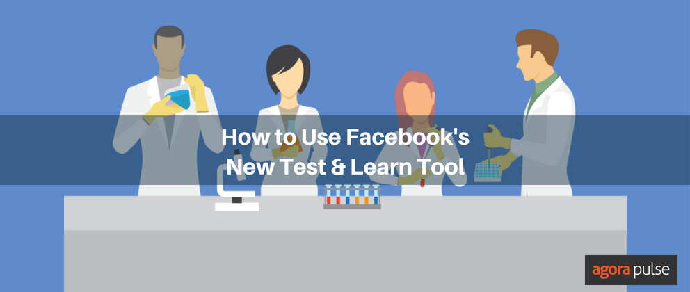 How to Use the New Facebook Test and Learn Tool